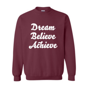 Dream Believe Achieve Sweatshirt
