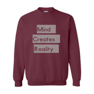 Mind Creates Reality Sweatshirt