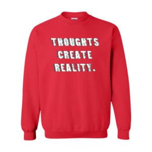 Thoughts Create Reality, Sweatshirt