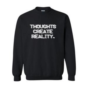 Thoughts Create Reality 2, Sweatshirt