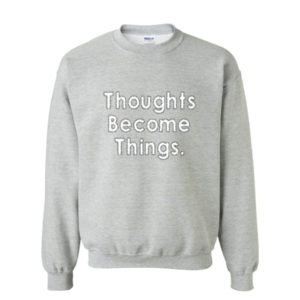 Thoughts Become Things 2 Sweatshirt