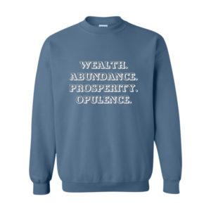 Wealth, Abundance, Prosperity Sweatshirt