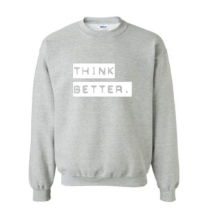 Think Better, Sweatshirt