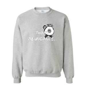Think Abundance, Sweatshirt